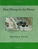 Data Mining for the Masses Front Cover
