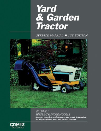 Yard & Garden Tractor: Service Manual (Yard and Garden Tractor Service Manual Vol 1: Single-Cylinder Models) (Clymer Pro Series)