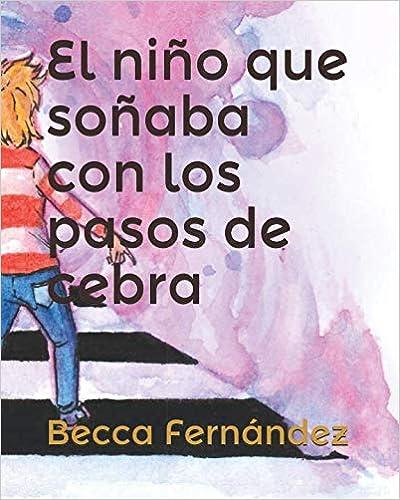El niño que soñaba con los pasos de cebra (Spanish Edition) (Spanish)