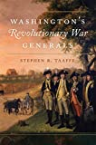 "Stephen R. Taaffe, ""Washington's Revolutionary War Generals"" (U Oklahoma Press, 2019)"