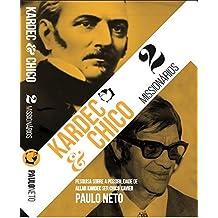 Kardec e Chico - 2 missionários: Pesquisa sobre a possibilidade de Allan Kardec ser Chico Xavier (Portuguese Edition)