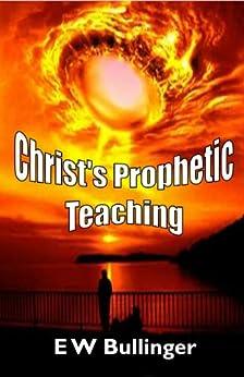 Christ's Prophetic Teaching by [Bullinger, E W]