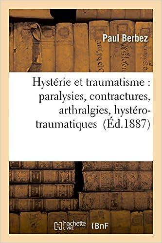 Livre Hystérie et traumatisme : paralysies, contractures, arthralgies, hystéro-traumatiques pdf epub