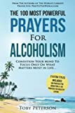 img - for Prayer | The 100 Most Powerful Prayers for Alcoholism | 2 Amazing Bonus Books to Pray for Addiction & Healthy Eating: Condition Your Mind To Focus Only On What Matters Most in Life (Volume 76) book / textbook / text book