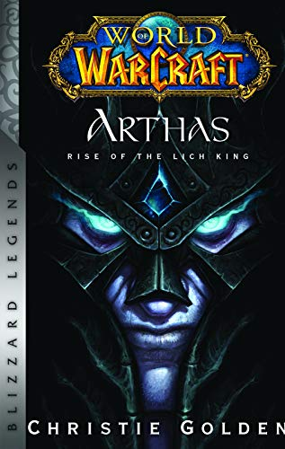 World of Warcraft: Arthas - Rise of the Lich King - Blizzard Legends (World Of Warcraft Rise Of The Lich King)