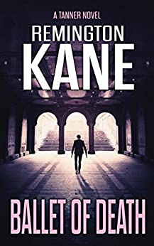 Ballet Of Death (A Tanner Novel Book 9) by [Kane, Remington]