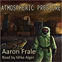 Atmospheric Pressure Audiobook by Aaron Frale Narrated by Mike Alger