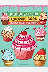 Delicious Desserts Coloring Book: A Delightful Collection of Dessert Designs for Kids (Pancakes, Cupcakes, Ice Cream, Fruits and More) Paperback
