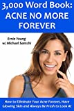 3,000 Word Book: ACNE NO MORE FOREVER: How to Eliminate Your Acne Forever, Have Glowing Skin and Always Be Fresh to Look At