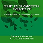 The Big Green Forest: A Collection of Bedtime Stories | A Duane Griffin,Darren Griffin