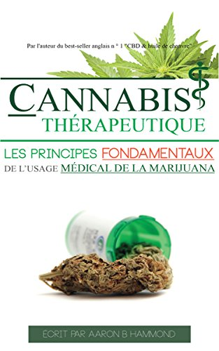 Cannabis Thérapeutique: Les principes fondamentaux de l'usage médical de la marijuana (French Edition)