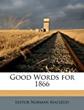 Good Words for 1866, Norman MacLeod, 1149848987