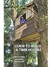 Guide to build a tree houses: Plans to make a beautiful tree houses.: Tree Houses Plans àn guide