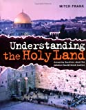 Understanding the Holy Land : Answering Questions about the Israeli-Palestinian Conflict, Frank, Mitch, 0670060437