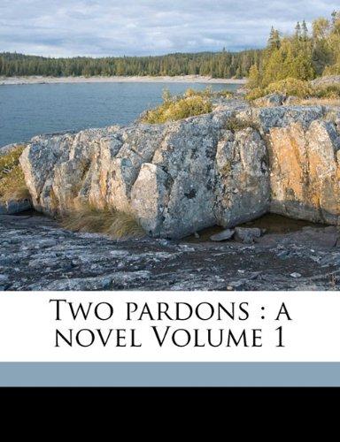 Two pardons: a novel Volume 1 pdf epub