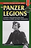 Panzer Legions: A Guide to the German Army Tank Divisions of World War II and Their Commanders (Stackpole Military History Series)