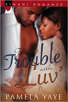 The Trouble with Luv' (Kimani Romance) by Pamela Yaye (2007-11-08)