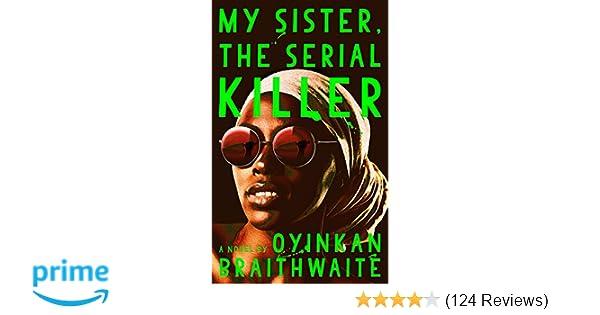 My Sister The Serial Killer A Novel Oyinkan Braithwaite