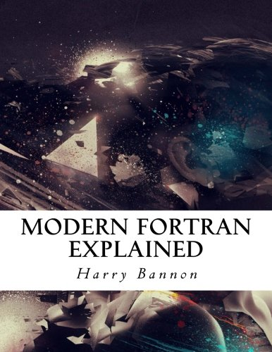 Modern Fortran Explained by CreateSpace Independent Publishing Platform