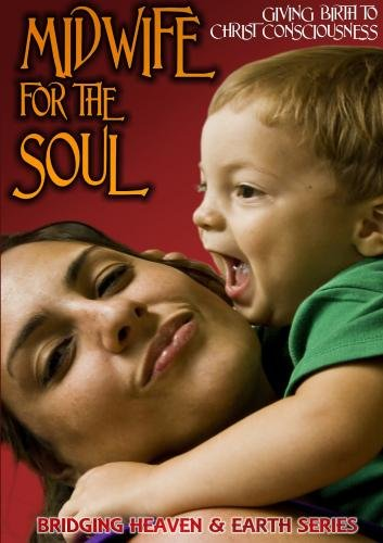 Midwife For The Soul  Giving Birth To Christ Consciousness