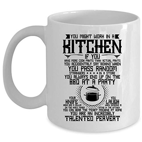 You Are An Incredibly Talented Pervert Coffee Mug, You Might Work In A Kitchen Cup for Coffee, Ceramic Mug For Home, Office (Coffee Mug 11 Oz - WHITE)