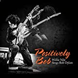 Positively Bob: Willie Nile Sings Bob Dylan