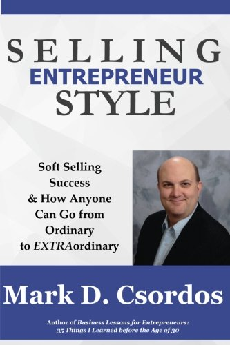Read Online Selling Entrepreneur Style:: Soft Selling Success & How Anyone Can Go from Ordinary to EXTRAordinary PDF