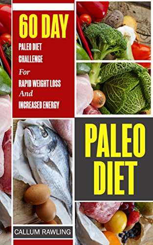 Paleo Diet 60 Day Paleo Diet Challenge For Rapid Weight Loss And