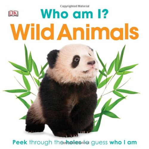 Read Online Who Am I? Wild Animals (Who Am I? (DK Publishing)) pdf epub