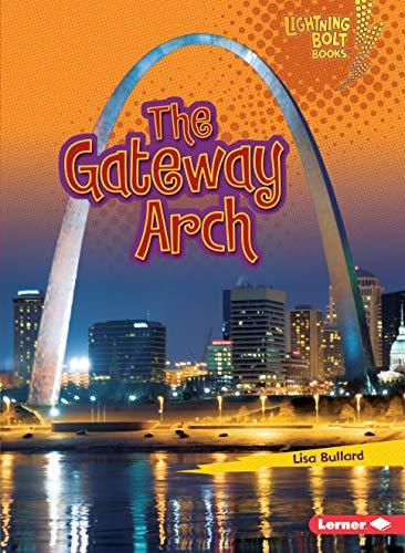 The Gateway Arch (Lightning Bolt Books)