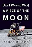 (All I Wanted Was) a Piece of the Moon, Bruce Doe, 1491267704