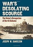 War's Desolating Scourge, Joseph W. Danielson, 0700618449