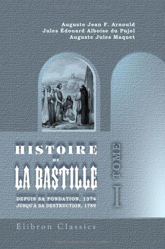 Download Histoire de la Bastille depuis sa fondation, 1374, jusqu'à sa destruction, 1789: Tome 1 (French Edition) pdf
