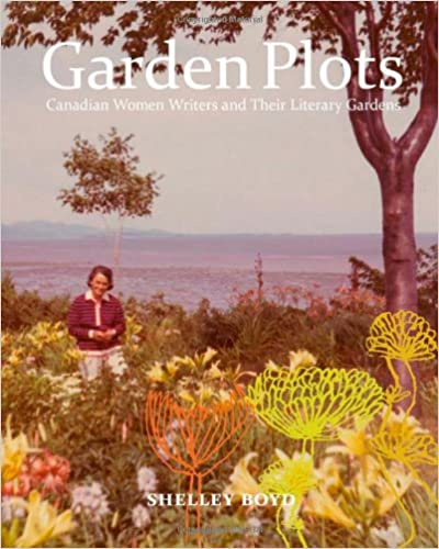 Book Garden Plots: Canadian Women Writers and Their Literary Gardens
