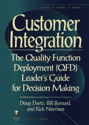 Customer Integration: The Quality Function Deployment (QFD) Leader's Guide for Decision Making