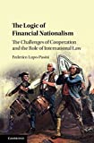 The Logic of Financial Nationalism: The Challenges of Cooperation and the Role of International Law