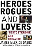 Heroes, Rogues and Lovers: Testosterone and Behavior