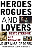 img - for Heroes, Rogues, and Lovers: Testosterone and Behavior book / textbook / text book