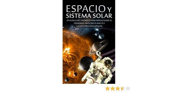 ESPACIO y SISTEMA SOLAR - Un Libro Electrónico para Niños sobre el Universo, nuestro Planeta y la Exploración Espacial (Libros Infantiles y Juveniles nº 1) ...