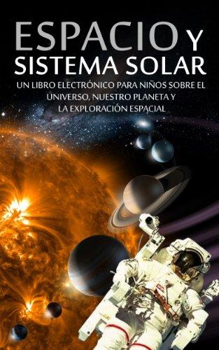 ESPACIO y SISTEMA SOLAR - Un Libro Electrónico para Niños sobre el Universo, nuestro Planeta