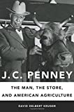 img - for J. C. Penney: The Man, the Store, and American Agriculture book / textbook / text book