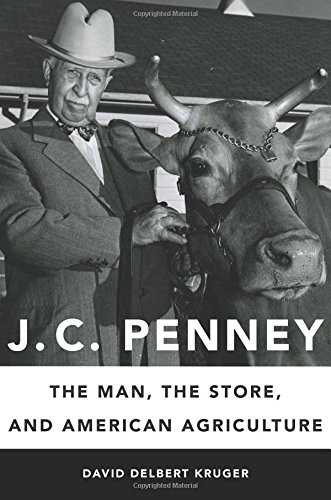 J. C. Penney: The Man, the Store, and American Agriculture cover
