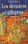 Les Derniers Cathares : 1290-1329. par Weis
