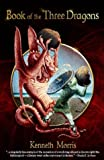 Book of the Three Dragons, Kenneth M. Morris, 1593600275