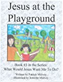 Jesus at the Playground (What Would Jesus Want Me To Do? Book 3)