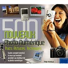 Photo numérique, 500 nouveaux trucs, astuces, techniques