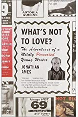 What's Not to Love?: The Adventures of a Mildly Perverted Young Writer Kindle Edition