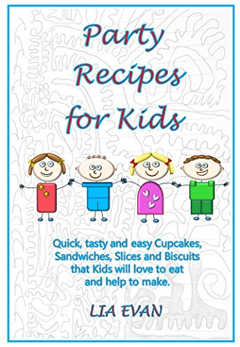 Party Recipes for Kids: Quick, tasty and easy Cupcakes, Sandwiches, Slices and Biscuits that Kids will love to eat and help to make. by [Evan, Lia]