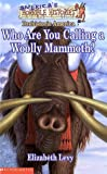 Who Are You Calling a Woolly Mammoth?, Elizabeth Levy and J. R. Havlan, 0439303486