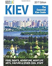 Kiev : The Essential Kiev Guide (2017 Edition).: What to do in Kiev Ukraine: Food, Sights, Adventure, Nightlife, Arts, Culture and other cool stuff!